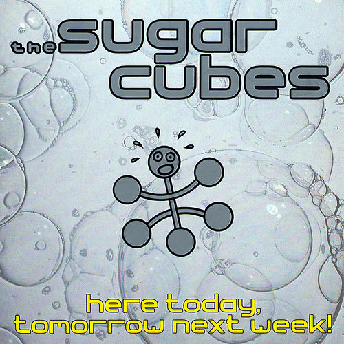 Here Today, Tomorrow Next Week! de The Sugarcubes