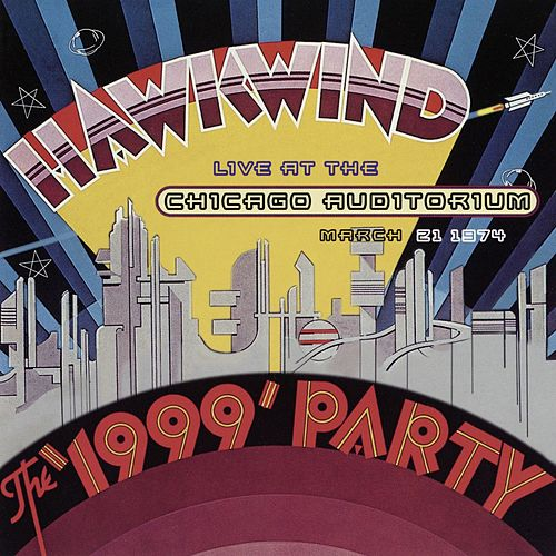 The 1999 Party - Live At The Chicago Auditorium by Hawkwind