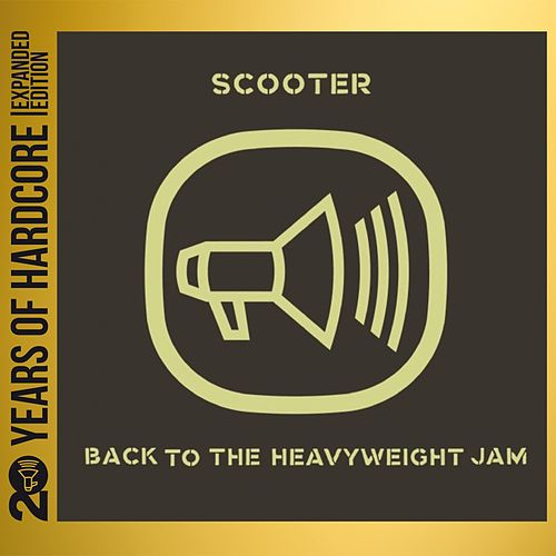 Back to the Heavyweight Jam (20 Years of Hardcore Expanded Editon) (Remastered) von Scooter