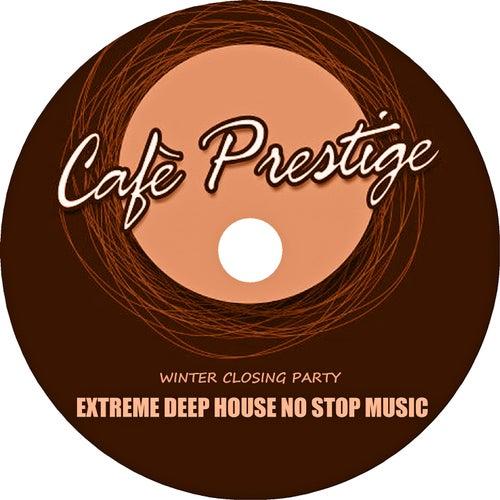 Cafè Prestige (Extreme Deep House No Stop Music) by Tony D.