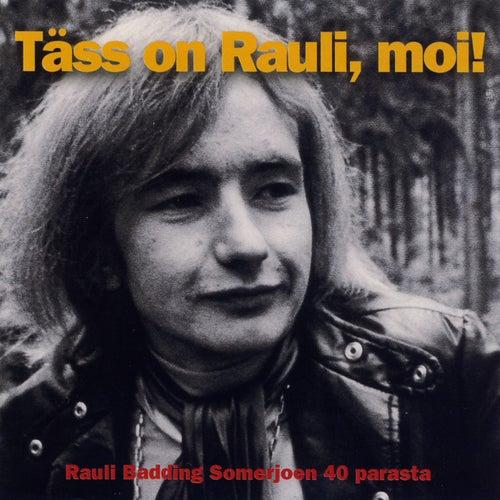 Täss on Rauli, moi! by Rauli Badding Somerjoki