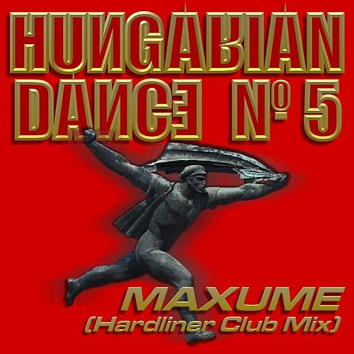 Hungarian Dance No 5 (Hardliner Club Mix) by Maxume