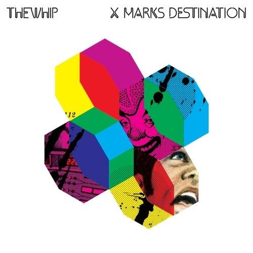 X Marks Destination de The Whip