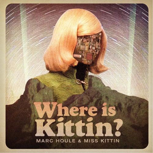 Where is Kittin? de Marc Houle