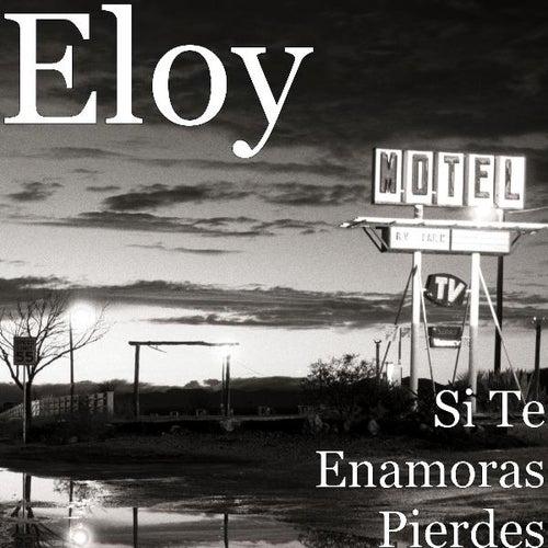 Si Te Enamoras Pierdes von Eloy