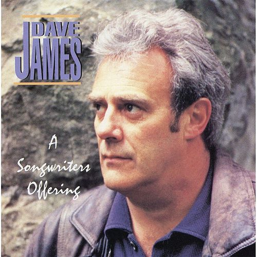 A Songwriters Offering by Dave James