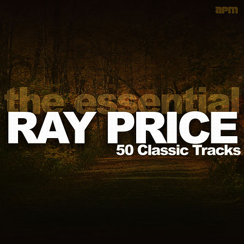 The Essential Ray Price - 50 Classic Tracks by Ray Price