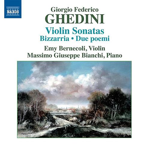 Ghedini: Violin Sonatas - Bizzarria - Due poemi by Emy Bernecoli