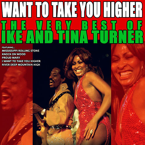 Want To Take You Higher: The Very Best of Ike and Tina Turner von Ike and Tina Turner