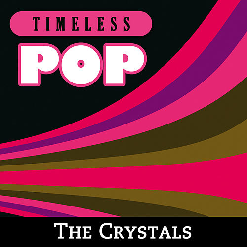 Timeless Pop: The Crystals by The Crystals