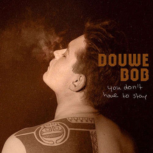 You Don't Have To Stay von Douwe Bob