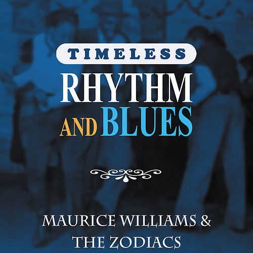 Timeless Rhythm & Blues: Maurice Williams & The Zodiacs von Maurice Williams and the Zodiacs