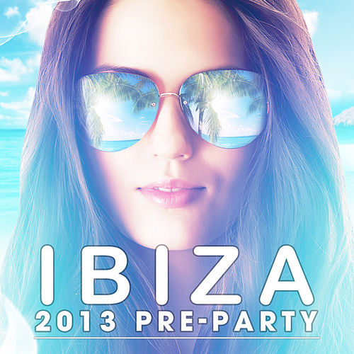 Ibiza 2013 Pre-Party de Various Artists