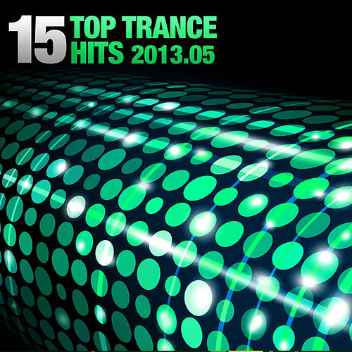 15 Top Trance Hits 2013.05 von Various Artists