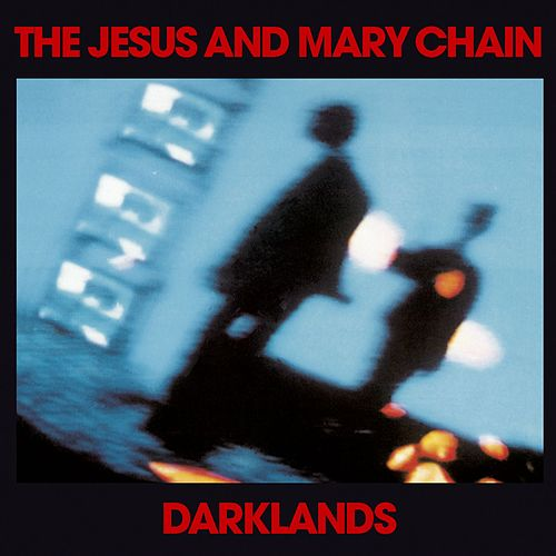 Darklands von The Jesus and Mary Chain