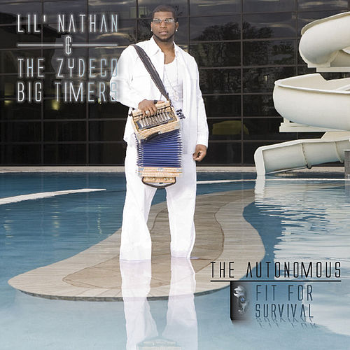 The Autonomous  - Fit for Survival de Lil Nathan And The Zydeco Big Timers