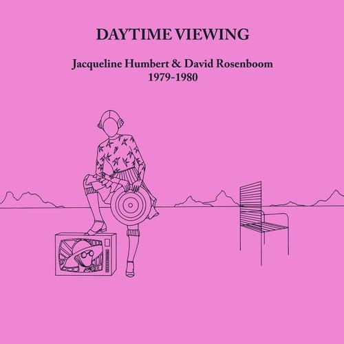 Daytime Viewing by Jacqueline Humbert & David Rosenboom