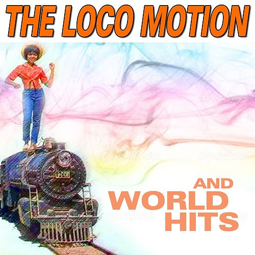 The Loco Motion and World Hits (Hits That Going Round The World) di Various Artists