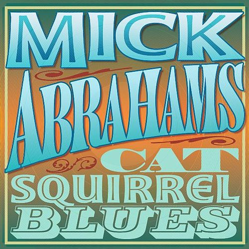 Cat Squirrel Blues by Mick Abrahams