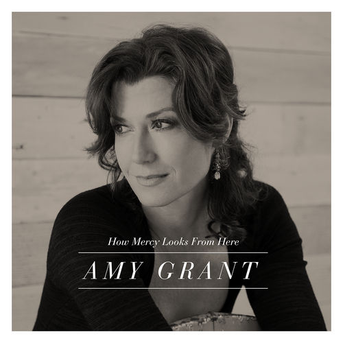 How Mercy Looks From Here von Amy Grant
