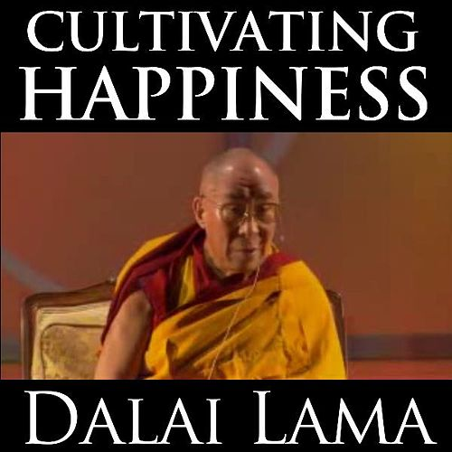 Cultivating Happiness by Dalai Lama