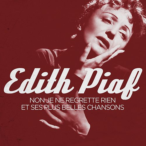 Edith Piaf - Non, je ne regrette rien and Her Most Beautiful Songs (Remastered) de Edith Piaf