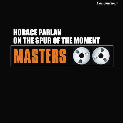 On the Spur of the Moment van Horace Parlan