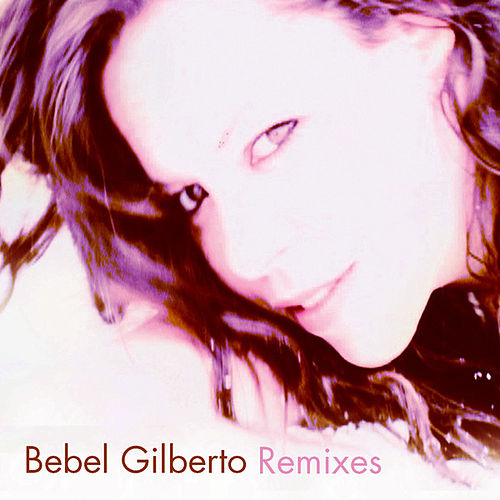 Bebel Gilberto Remixes EP de Bebel Gilberto