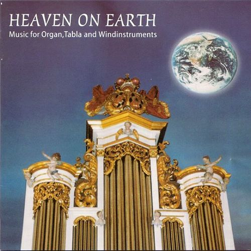 Heaven On Earth (Heaven On Earth Music For Organ,Tabla And Windinstruments) by Büdi Siebert