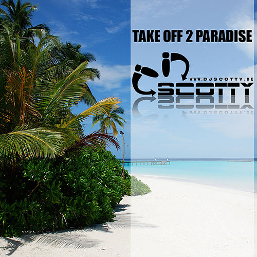 Take Off 2 Paradise by Scotty