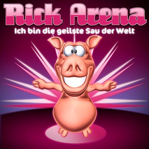 Ich bin die geilste Sau der Welt von Rick Arena