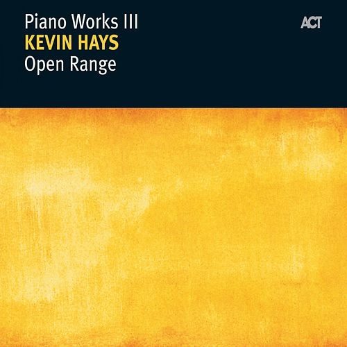Open Range - Piano Works III by Kevin Hays