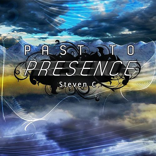 Past to Presence by Steven C