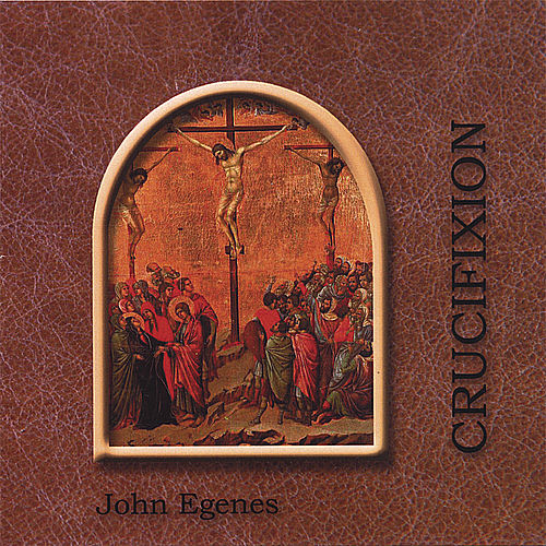 Crucifixion by John Egenes