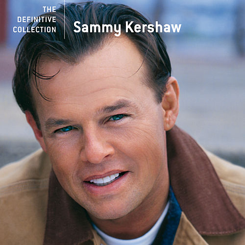 Sammy Kershaw - The Definitive Collection by Sammy Kershaw