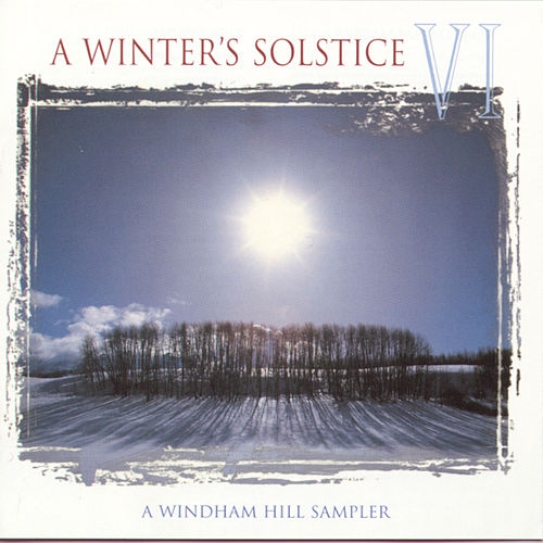A Winter's Solstice VI: A Windham Hill Sampler von Various Artists