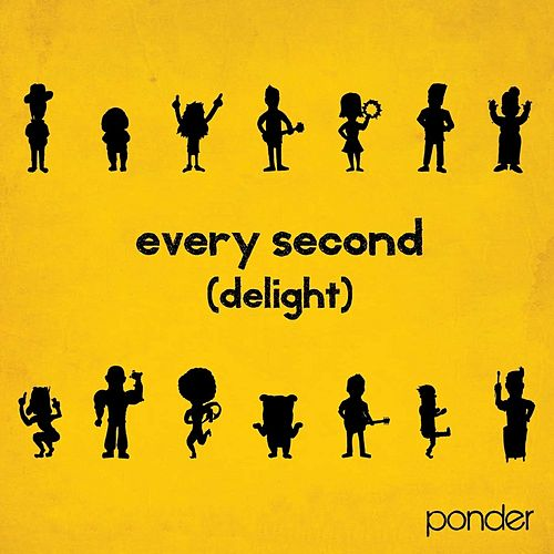 Every Second (Delight) by Ponder
