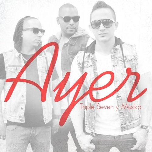 Ayer (feat. Musiko) de Triple Seven