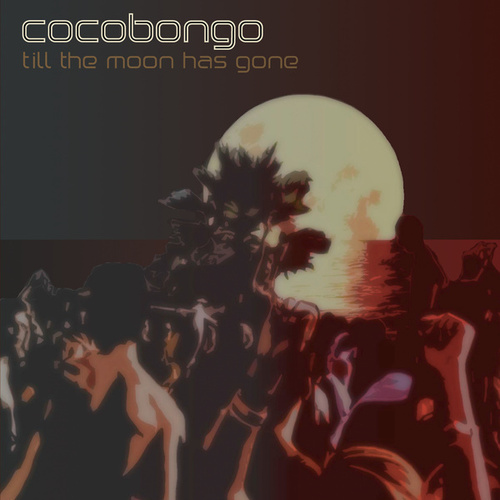 Till The Moon Has Gone by Cocobongo