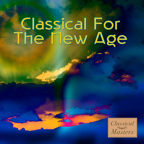 Classical For The New Age by Various Artists