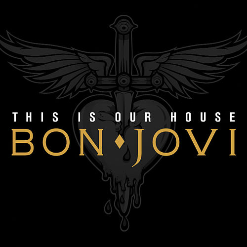 This Is Our House by Bon Jovi