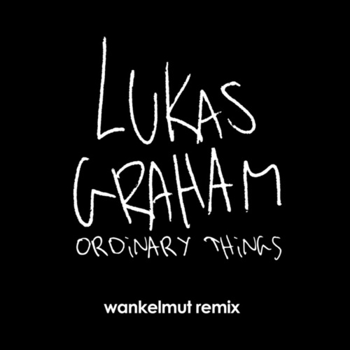 Ordinary Things (Wankelmut Remix) fra Lukas Graham