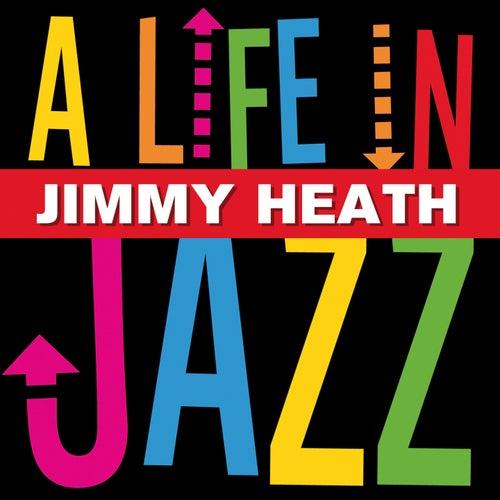 Jimmy Heath - A Life In Jazz von Jimmy Heath