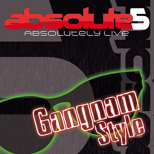 Gangnam Style (Band Remix - Absolutely Live) by Absolute5