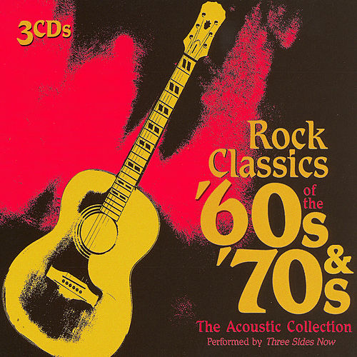 Rock Classics of the '60s & '70s - The Acoustic Collection by Three Sides Now