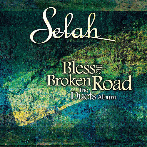 Bless The Broken Road (The Duets Album) by Selah