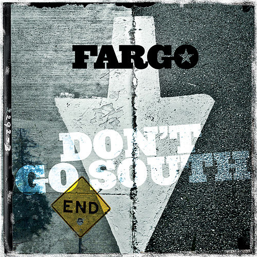 Don't Go South de Fargo (World)