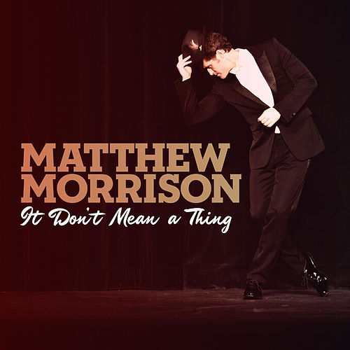It Don't Mean a Thing by Matthew Morrison
