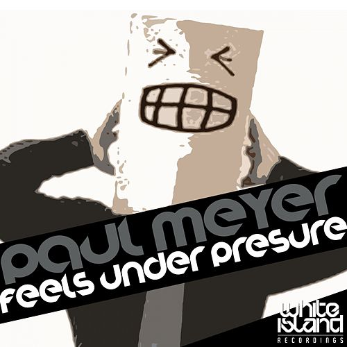 Feels Under Presure by Paul Meyer