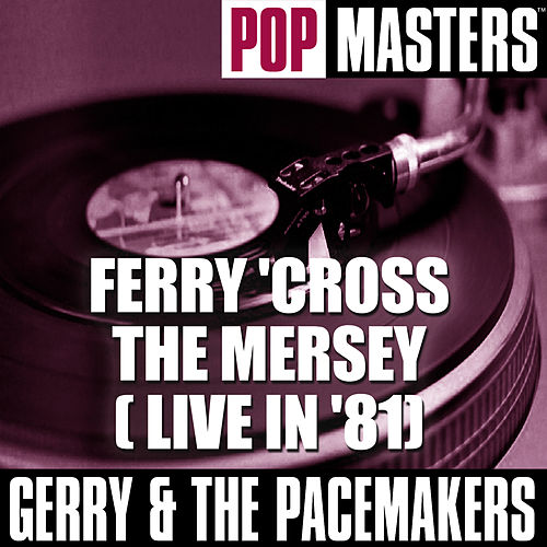 Pop Masters: Ferry 'Cross The Mersey ( Live In '81) by Gerry and the Pacemakers